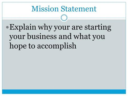 Mission Statement Explain why your are starting your business and what you hope to accomplish.