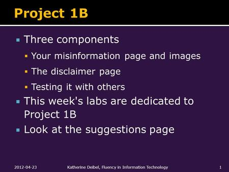  Three components  Your misinformation page and images  The disclaimer page  Testing it with others  This week's labs are dedicated to Project 1B.