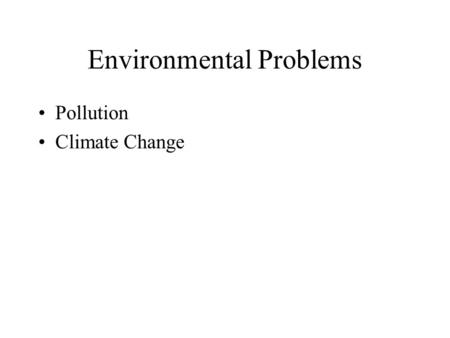 Environmental Problems Pollution Climate Change. Marine Pollution The introduction into the ocean by humans, substances that changes the physical, chemical.