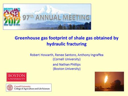 Greenhouse gas footprint of shale gas obtained by hydraulic fracturing Robert Howarth, Renee Santoro, Anthony Ingraffea (Cornell University) and Nathan.