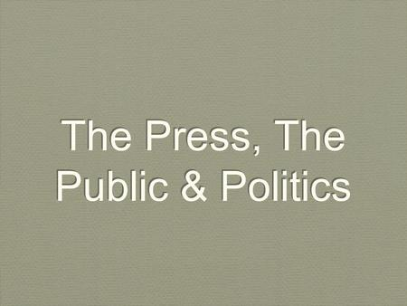 The Press, The Public & Politics. Overview The Role of the Media The Power of the Media?