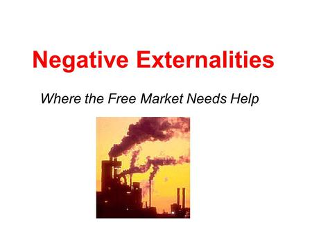 Negative Externalities Where the Free Market Needs Help.