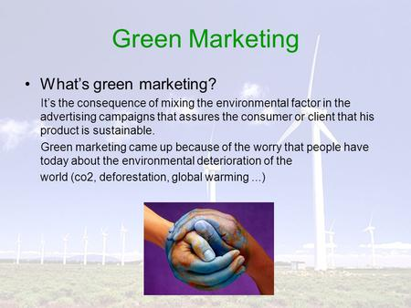 Green Marketing What's green marketing? It's the consequence of mixing the environmental factor in the advertising campaigns that assures the consumer.