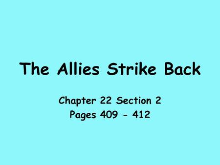 The Allies Strike Back Chapter 22 Section 2 Pages 409 - 412.