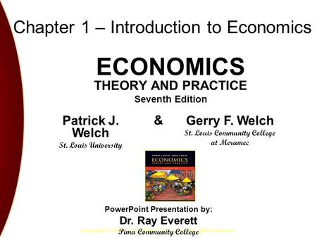 Chapter 1 – Introduction to Economics ECONOMICS THEORY AND PRACTICE Seventh Edition Copyright © 2004 John Wiley & Sons, Inc. All rights reserved. Patrick.