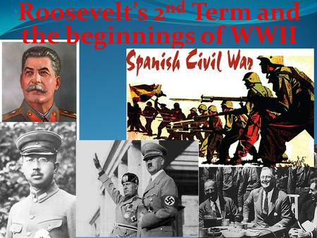 Roosevelt's 2 nd Term and the beginnings of WWII.