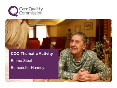 CQC Thematic Activity Emma Steel Bernadette Hanney.