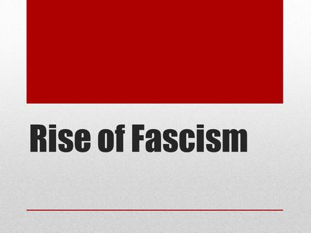 Rise of Fascism. 3 Causes of Fascism 1.Rise of Communism 2.Treaty of Versailles 3.Great Depression Fascism is a political system with  A strong dictator.