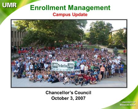 Enrollment Management Campus Update Chancellor's Council October 3, 2007.