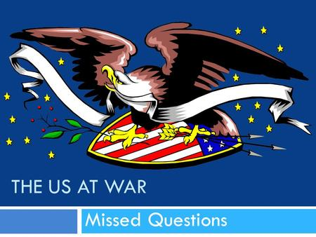 THE US AT WAR Missed Questions. A1 Question #3 (worksheet #3)  The 1 st PEACE TIME draft was passed in 1940 thanks to the Selective Service and Training.