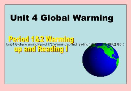 Unit 4 <strong>Global</strong> warmingPeriod 172 <strong>Warming</strong> up and reading 1 课件(人教课标选修 6 ) Unit 4 <strong>Global</strong> <strong>Warming</strong>.
