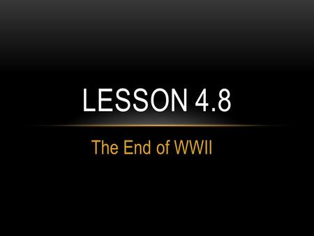 "The End of WWII LESSON 4.8. KNIGHT'S CHARGE What is a genocide? What were the 4 ""stages"" of the Holocaust? Name 3 ways that discrimination was written."