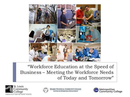 """Workforce Education at the Speed of Business – Meeting the Workforce Needs of Today and Tomorrow"""