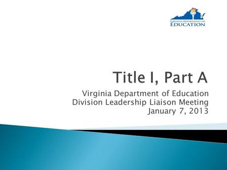 Virginia Department of Education Division Leadership Liaison Meeting January 7, 2013.