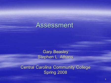 1 Assessment Gary Beasley Stephen L. Athans Central Carolina Community College Spring 2008.