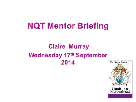 NQT Mentor Briefing Claire Murray Wednesday 17 th September 2014.