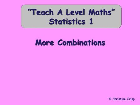 "More Combinations © Christine Crisp ""Teach A Level Maths"" Statistics 1."