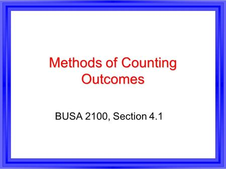 Methods of Counting Outcomes BUSA 2100, Section 4.1.