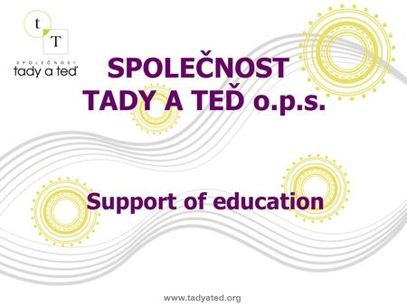 SPOLEČNOST TADY A TEĎ o.p.s. Support of education www.tadyated.org.