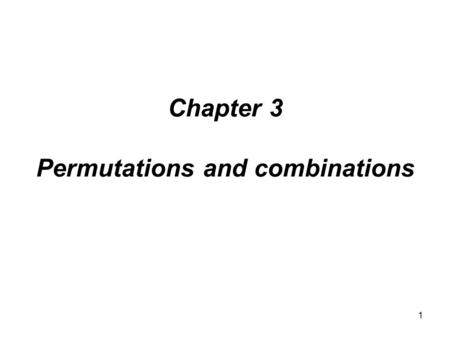Module #15 - Combinatorics 1 Chapter 3 Permutations and combinations.