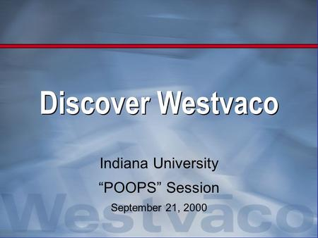 "Discover Westvaco Indiana University ""POOPS"" Session September 21, 2000."