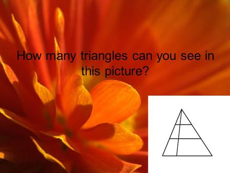 How many triangles can you see in this picture?. How would you balance these 6 weights? 5kg, 11kg, 29kg, 19kg, 7kg and 23kg.
