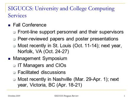 SIGUCCS: University and College Computing Services Fall Conference  Front-line support personnel and their supervisors  Peer-reviewed papers and poster.