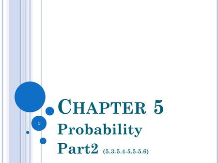 Probability Part2 (5.3-5.4-5.5-5.6) Chapter 5 Probability Part2 (5.3-5.4-5.5-5.6)