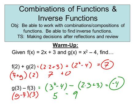 Combinations of Functions & Inverse Functions Obj: Be able to work with combinations/compositions of functions. Be able to find inverse functions. TS: