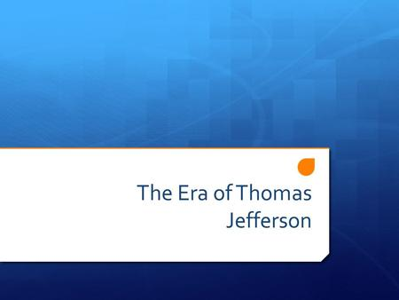 The Era of Thomas Jefferson. The election of 1800  Thomas Jefferson and Aaron Burr  Tied, Electoral College votes 73 each  House of Representatives.