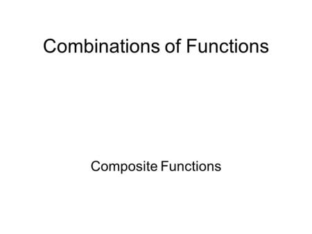 Combinations of Functions Composite Functions. Sum, Difference, Product, and Quotient of Functions Let f and g be two functions with overlapping domains.