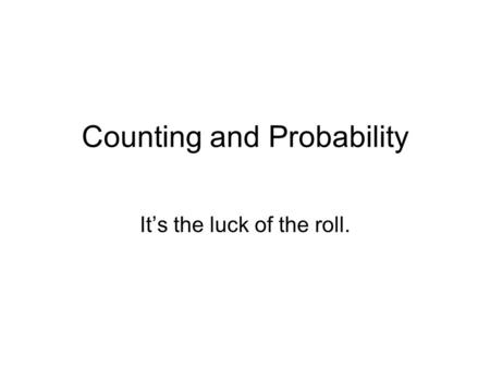 Counting and Probability It's the luck of the roll.
