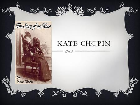 KATE CHOPIN. GUIDED QUESTION  In what ways were women limited in 19 th - century America?