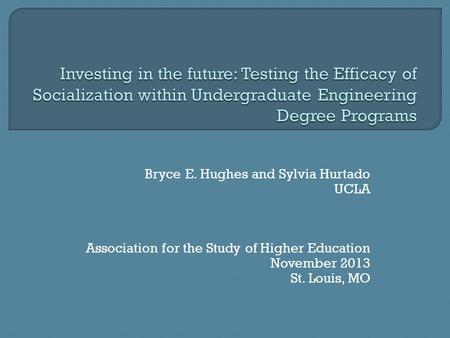 Bryce E. Hughes and Sylvia Hurtado UCLA Association for the Study of Higher Education November 2013 St. Louis, MO.
