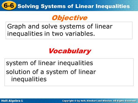 Holt Algebra 1 6-6 Solving Systems of Linear Inequalities Graph and solve systems of linear inequalities in two variables. Objective system of linear inequalities.