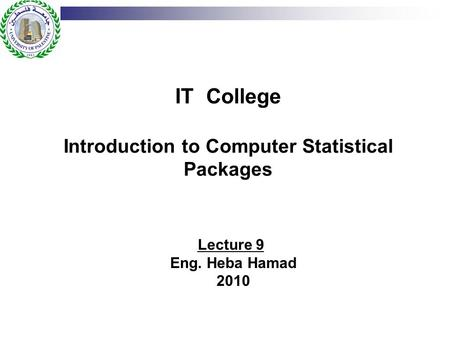 IT College Introduction to Computer Statistical Packages Lecture 9 Eng. Heba Hamad 2010.