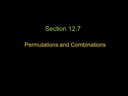 Section 12.7 Permutations and Combinations. Permutations An arrangement or listing where order is important.