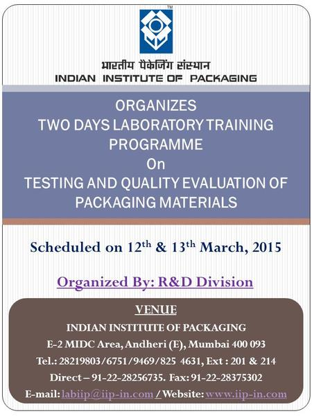 ORGANIZES TWO DAYS LABORATORY TRAINING PROGRAMME On TESTING AND QUALITY EVALUATION OF PACKAGING MATERIALS Scheduled on 12 th & 13 th March, 2015 VENUE.