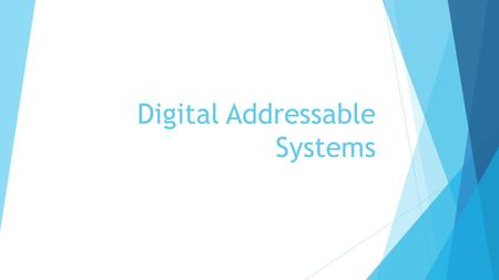 Digital Addressable Systems. Implementation of DAS  The Government has mandated that the cable TV transmission would be done through digital addressable.