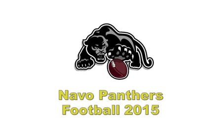 NAVO COACHING STAFF Corey Treiber – Boys Coordinator-Head Coach 8 th grade – QBs/OLBs Zephaniah Smalley- Head 7 th grade-RBs/ILBs Curt Wilcox- WRs/DBs.