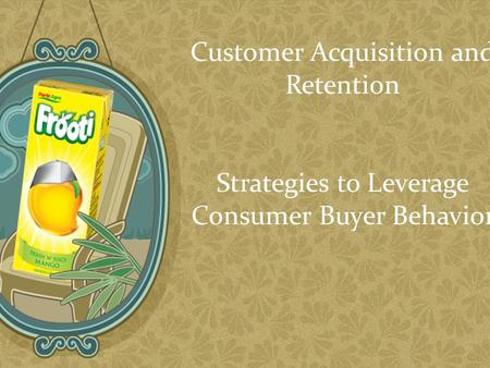 Customer Acquisition and Retention Strategies to Leverage Consumer Buyer Behavior.