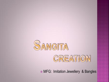 "MMFG: Imitation Jewellery & Bangles.  Our company ""Sangita Creation"" started in 1988 with the launching of first brand name MAHISHI- ""A Class Of Its."