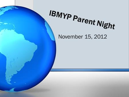 IBMYP Parent Night November 15, 2012. Meeting Agenda What has been happening thus far? Contracts, Handbook, Website, etc. Community Service Transition.