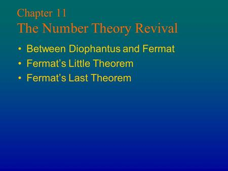 Chapter 11 The Number Theory Revival Between Diophantus and Fermat Fermat's Little Theorem Fermat's Last Theorem.