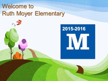 Welcome to Ruth Moyer Elementary 2015-2016. About our School Opened in 1930 under the name Central School and was soon renamed Ruth Moyer Elementary after.