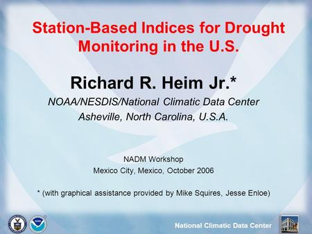 National Climatic Data Center Station-Based Indices for Drought Monitoring in the U.S. Richard R. Heim Jr.* NOAA/NESDIS/National Climatic Data Center Asheville,