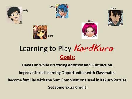 Learning to Play KardKuro Goals: Have Fun while Practicing Addition and Subtraction. Improve Social Learning Opportunities with Classmates. Become familiar.