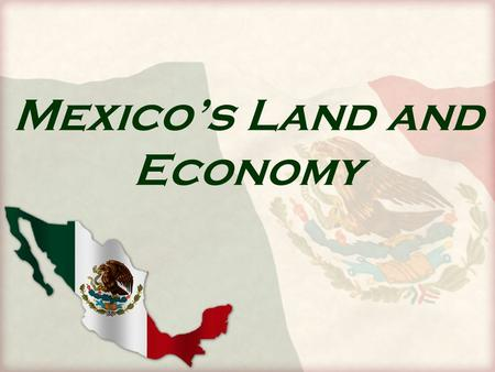 Mexico's Land and Economy. Bridging Two Continents México forms part of a land bridge, or narrow strip of land that joins two larger landmasses. This.