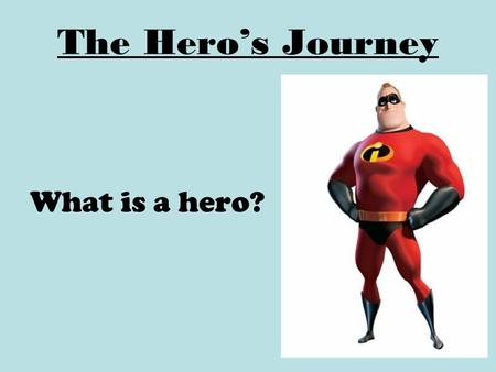 The Hero's Journey What is a hero?. The Hero's Journey An archetype is the original pattern or model and the hero's journey is one of the world's oldest.