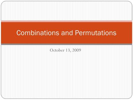 October 13, 2009 Combinations and Permutations.